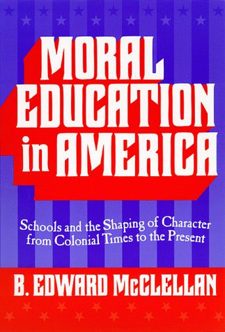 Moral Education in America: Schools and the Shaping of Character from Colonial Times to the Present 9780807738207
