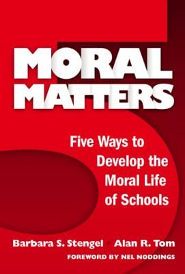 Moral Matters: Five Ways to Develop the Moral Life of Schools 9780807747209