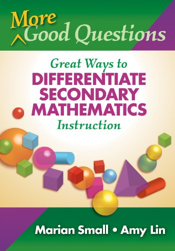 More Good Questions: Great Ways to Differentiate Secondary Mathematics Instruction 9780807750889