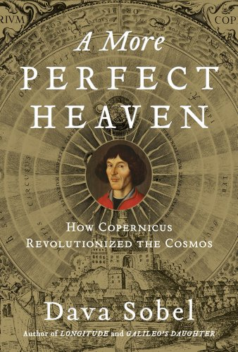 A More Perfect Heaven: How Copernicus Revolutionized the Cosmos 9780802717931