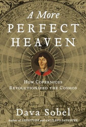 A More Perfect Heaven: How Copernicus Revolutionized the Cosmos