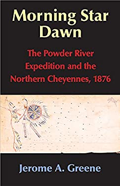 Morning Star Dawn: The Powder River Expedition and the Northern Cheyennes, 1876 9780806135489