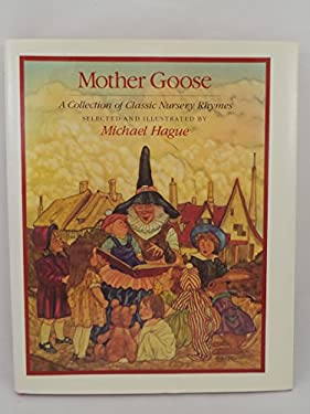 Mother Goose a Collection of Classic Nursery Rhymes