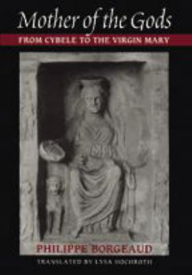 Mother of the Gods: From Cybele to the Virgin Mary 9780801879852
