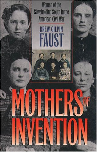 Mothers of Invention: Women of the Slaveholding South in the American Civil War 9780807855737