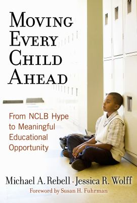 Moving Every Child Ahead: From NCLB Hype to Meaningful Educational Opportunity 9780807748503