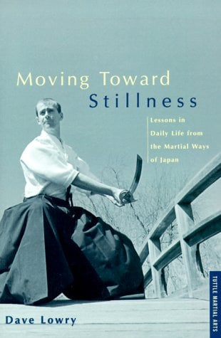Moving Toward Stillness Moving Toward Stillness: Lessons in Daily Life from the Martial Ways of Japan Lessons in Daily Life from the Martial Ways of J 9780804831604