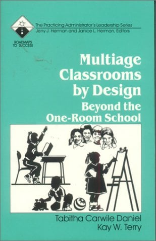 Multiage Classrooms by Design: Beyond the One-Room School 9780803962613