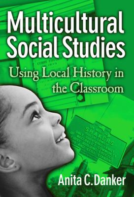 Multicultural Social Studies: Using Local History in the Classroom 9780807745854