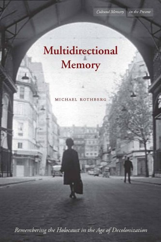 Multidirectional Memory: Remembering the Holocaust in the Age of Decolonization 9780804762182
