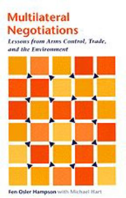Multilateral Negotiations: Lessons from Arms Control, Trade, and the Environment 9780801861970