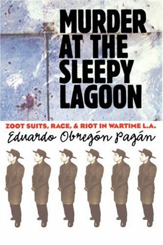 Murder at the Sleepy Lagoon: Zoot Suits, Race, and Riot in Wartime L.A. 9780807854945