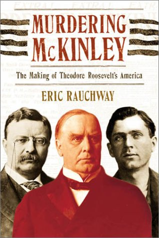 Murdering McKinley: The Making of Theodore Roosevelt's America 9780809071708