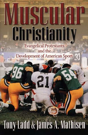 Muscular Christianity: Evangelical Protestants and the Development of American Sport 9780801058479