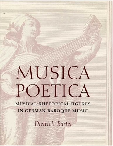 Musica Poetica: Musical-Rhetorical Figures in German Baroque Music 9780803212763
