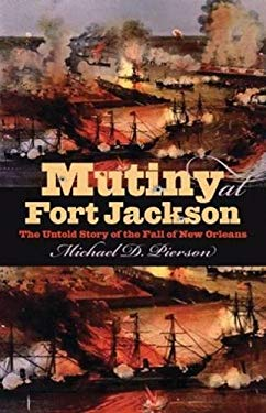 Mutiny at Fort Jackson: The Untold Story of the Fall of New Orleans 9780807832288