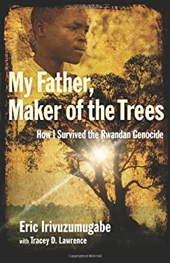 My Father, Maker of the Trees: How I Survived the Rwandan Genocide 9780801013201