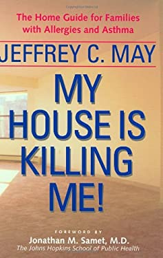 My House Is Killing Me!: The Home Guide for Families with Allergies and Asthma 9780801867309