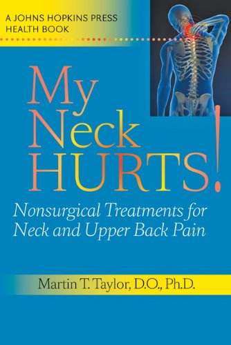 My Neck Hurts!: Nonsurgical Treatments for Neck and Upper Back Pain 9780801896668