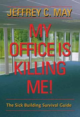 My Office Is Killing Me!: The Sick Building Survival Guide 9780801883415
