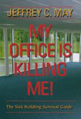 My Office Is Killing Me!: The Sick Building Survival Guide 9780801883422