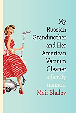My Russian Grandmother and Her American Vacuum Cleaner: A Family Memoir 9780805242874