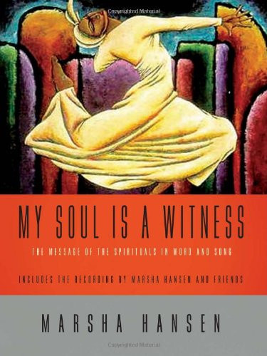 My Soul Is a Witness: The Message of the Spirituals in Word and Song [With CD] 9780806652856