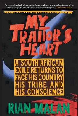 My Traitor's Heart: A South African Exile Returns to Face His Country, His Tribe, and His Conscience 9780802136848