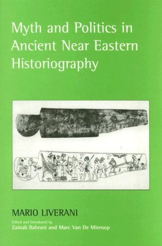 Myth and Politics in Ancient Near Eastern Historiography 9780801473586