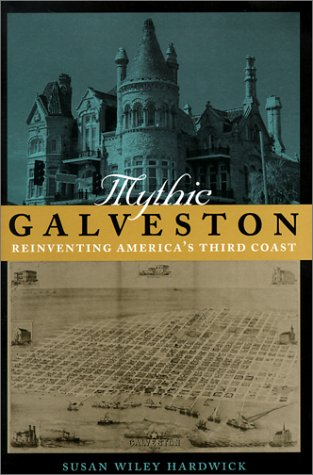 Mythic Galveston: Reinventing America's Third Coast 9780801868870