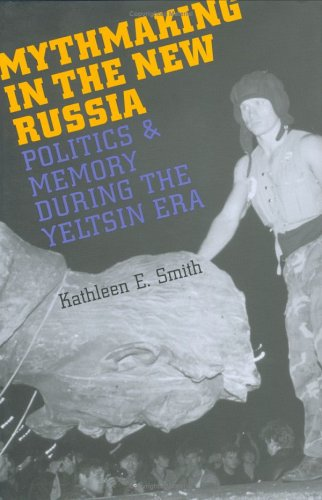 Mythmaking in the New Russia: Politics and Memory in the Yeltsin Era 9780801439636