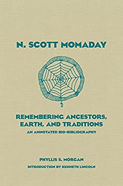 N. Scott Momaday: Remembering Ancestors, Earth, and Traditions: An Annotated Bio-Bibliography 9780806140544