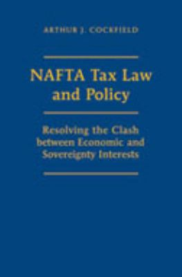 NAFTA Tax Law and Policy: Resolving the Clash Between Economic and Sovereignty Interests 9780802035813