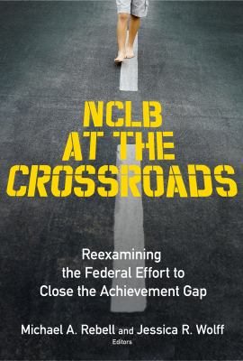 NCLB at the Crossroads: Reexamining the Federal Effort to Close the Achievement Gap 9780807749449