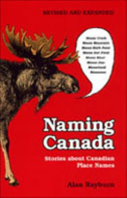 Naming Canada: Stories about Canadian Place Names 9780802047250