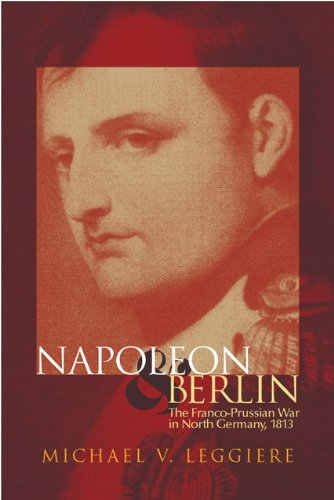 Napoleon and Berlin: The Franco-Prussian War in North Germany, 1813 9780806133997