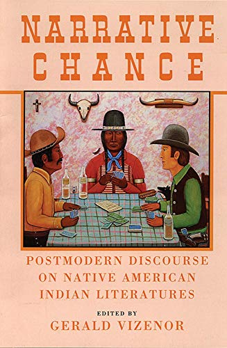 Narrative Chance: Postmodern Discourse on Native American Indian Literatures 9780806125619