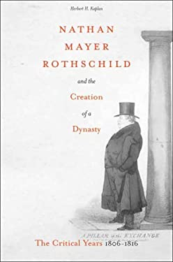 Nathan Mayer Rothschild and the Creation of a Dynasty: The Critical Years 1806-1816 9780804751650