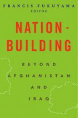 Nation-Building: Beyond Afghanistan and Iraq 9780801883354