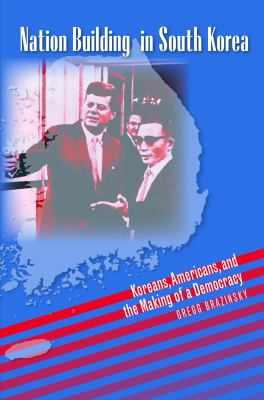 Nation Building in South Korea : Koreans, Americans, and the Making of a Democracy