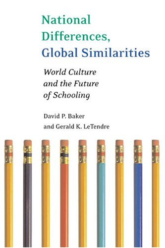 National Differences, Global Similarities: World Culture and the Future of Schooling 9780804750219