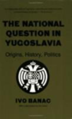 The National Question in Yugoslavia: Origins, History, Politics