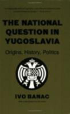 The National Question in Yugoslavia: Origins, History, Politics 9780801494932
