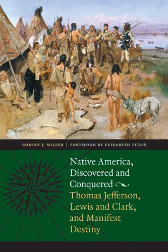 Native America, Discovered and Conquered: Thomas Jefferson, Lewis & Clark, and Manifest Destiny 9780803215986