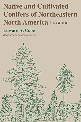 Native and Cultivated Conifers of Northeastern North America: A Guide 9780801493607
