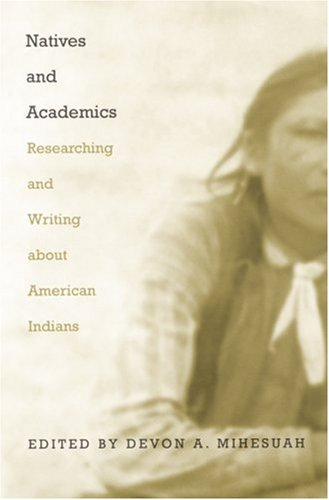 Natives and Academics: Researching and Writing about American Indians 9780803282438