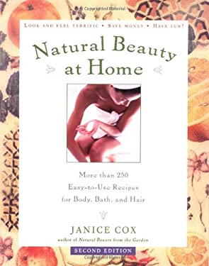 Natural Beauty at Home, Revised Edition: More Than 200 Easy-To-Use Recipes for Body, Bath, and Hair 9780805070224