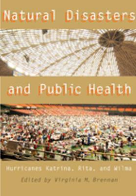 Natural Disasters and Public Health: Hurricanes Katrina, Rita, and Wilma 9780801891991