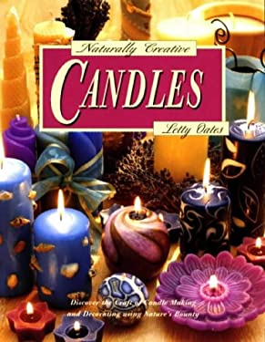 Naturally Creative Candles: Discover the Craft of Candle Making and Decorating Using Nature's Bounty 9780801990458