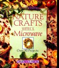 Nature Crafts with a Microwave: Over 80 Projects 9780806906676